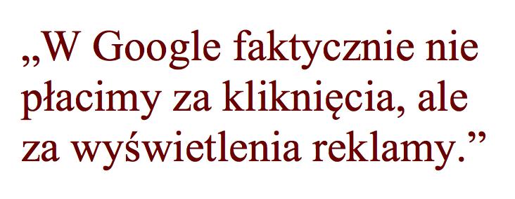 W Google faktycznie nie palcimy za klikniecia ale za wyswietlenia reklamy