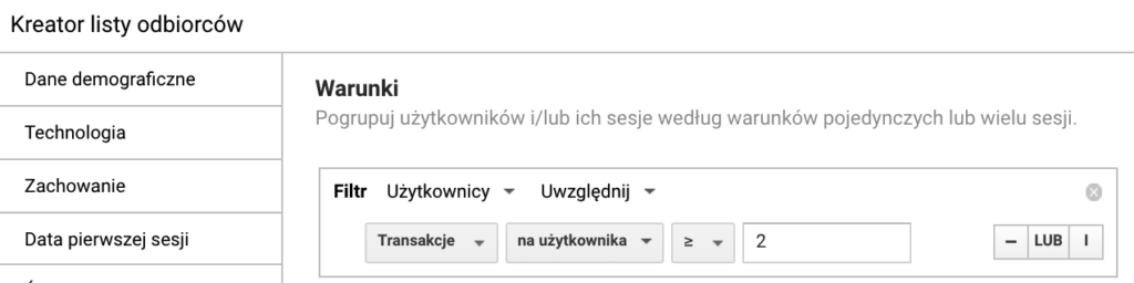 Screen kreatora listy odbiorców Google Analytics pokazujący możliwość stworzenia segmentu użytkowników, którzy dokonali 2 lub więcej transakcji.